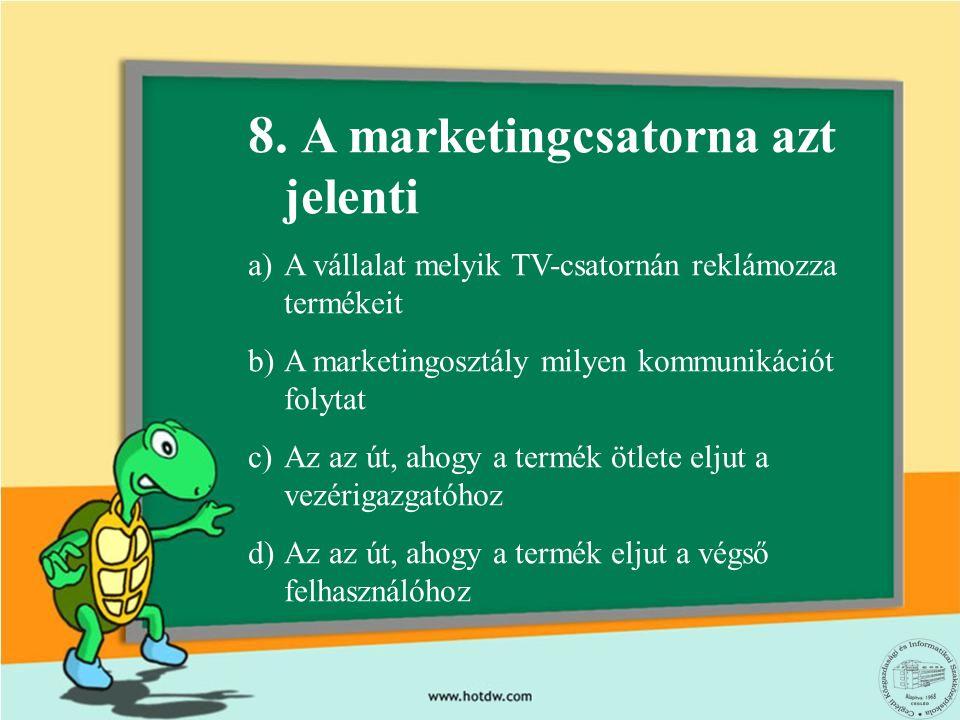 8. A marketingcsatorna azt jelenti