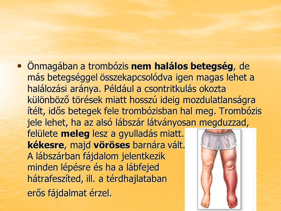 Önmagában a trombózis nem halálos betegség, de más betegséggel összekapcsolódva igen magas lehet a halálozási aránya.
