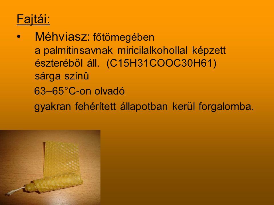 Fajtái: Méhviasz: főtömegében a palmitinsavnak miricilalkohollal képzett észteréből áll. (C15H31COOC30H61) sárga színû.