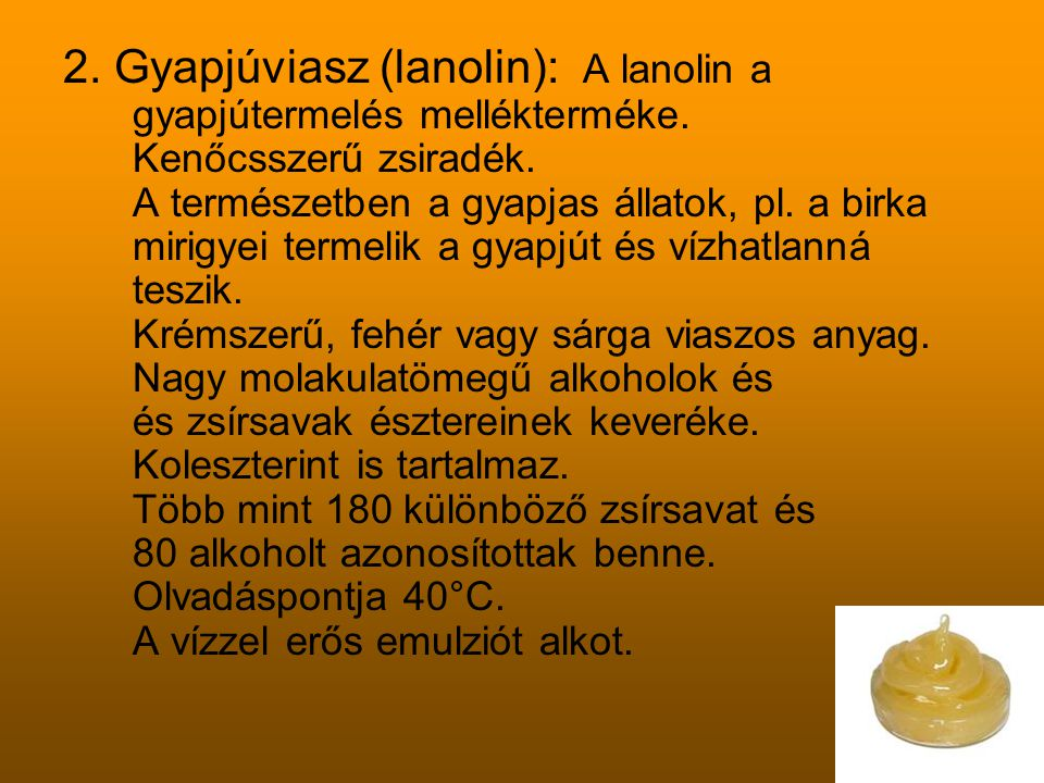 2. Gyapjúviasz (lanolin): A lanolin a gyapjútermelés mellékterméke