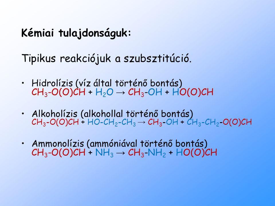 Kémiai tulajdonságuk: Tipikus reakciójuk a szubsztitúció.