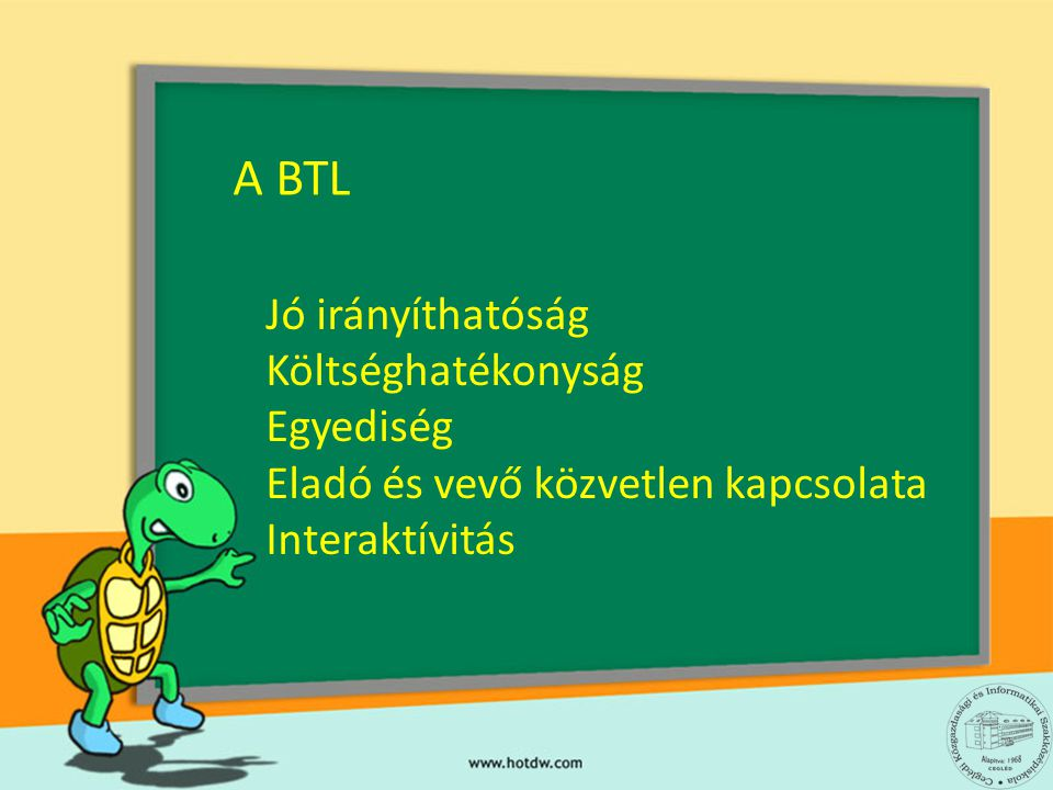 A BTL Jó irányíthatóság Költséghatékonyság Egyediség