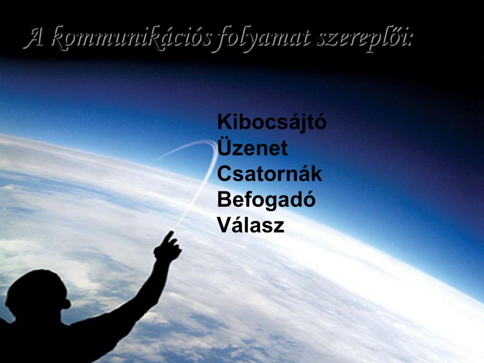 A kommunikációs folyamat szereplői: