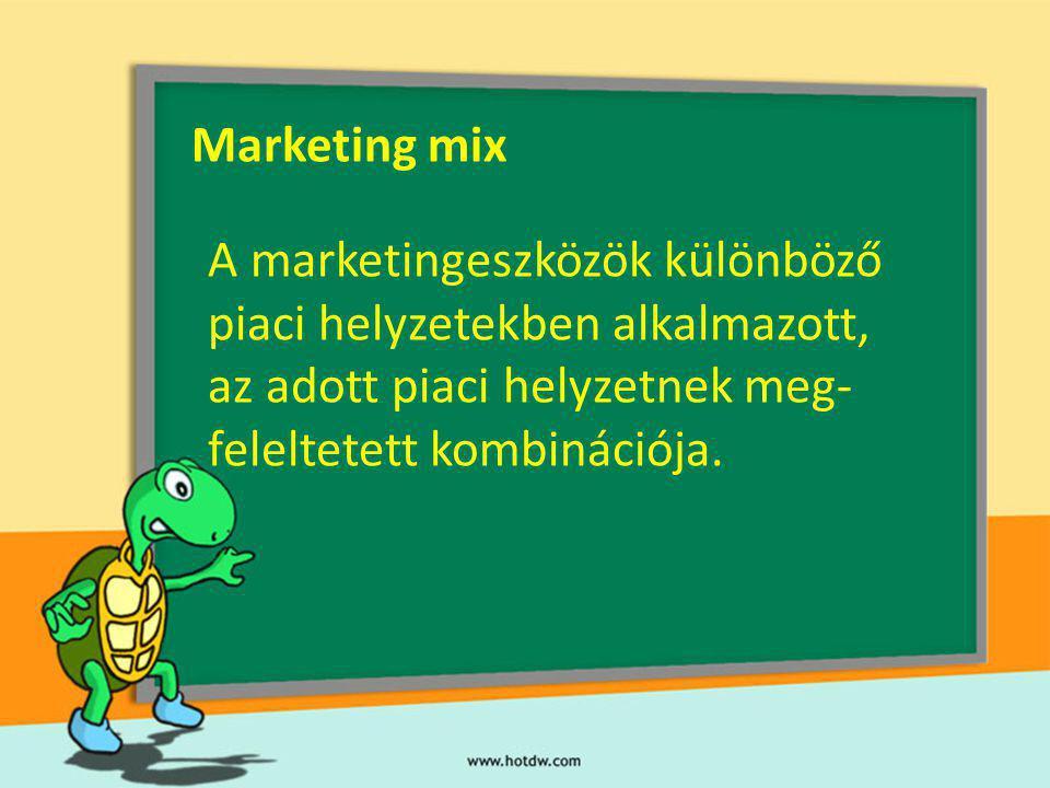 Marketing mix A marketingeszközök különböző. piaci helyzetekben alkalmazott, az adott piaci helyzetnek meg-
