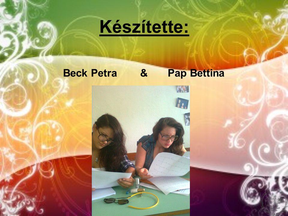 Készítette: Beck Petra & Pap Bettina