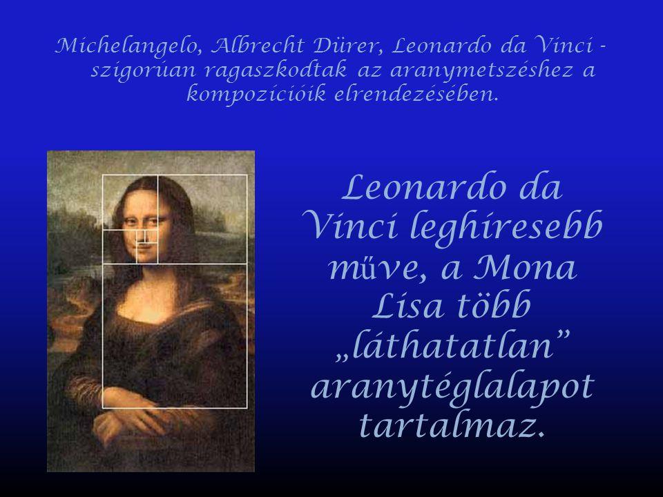 Michelangelo, Albrecht Dürer, Leonardo da Vinci - szigorúan ragaszkodtak az aranymetszéshez a kompozícióik elrendezésében.