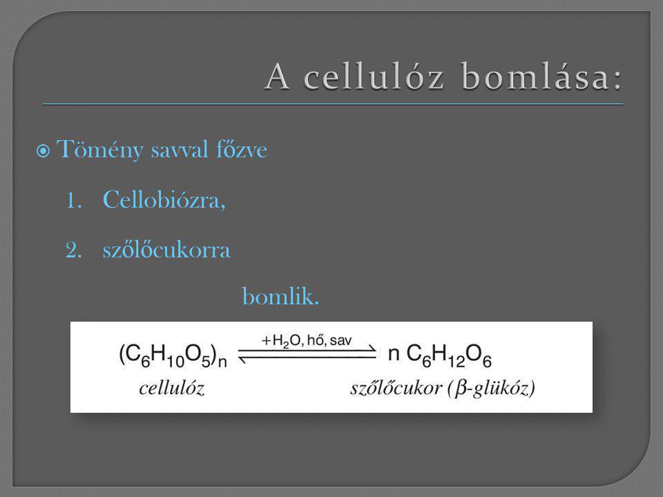 A cellulóz bomlása: Tömény savval főzve Cellobiózra, szőlőcukorra