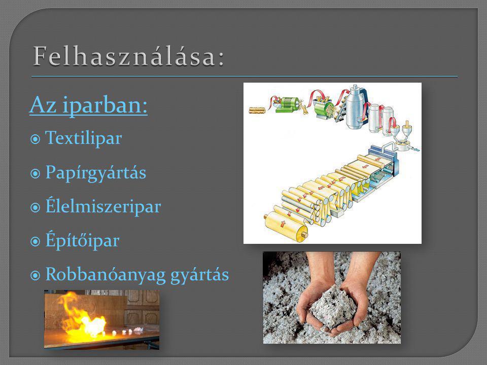 Felhasználása: Az iparban: Textilipar Papírgyártás Élelmiszeripar