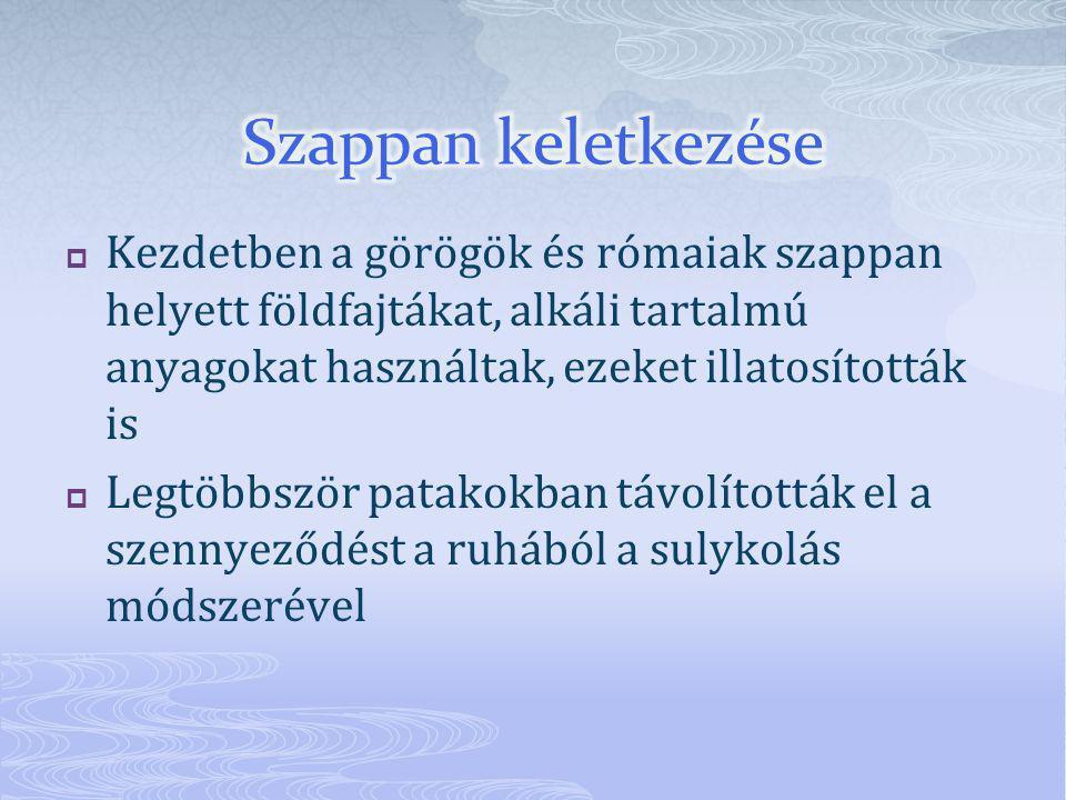Szappan keletkezése Kezdetben a görögök és rómaiak szappan helyett földfajtákat, alkáli tartalmú anyagokat használtak, ezeket illatosították is.