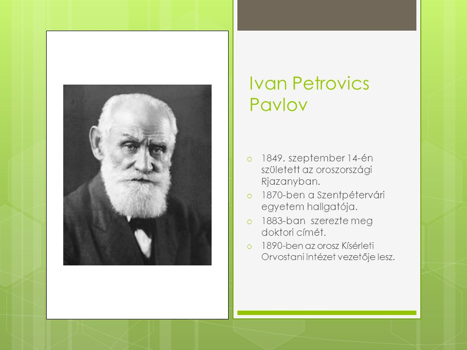 Ivan Petrovics Pavlov 1849. szeptember 14-én született az oroszországi Rjazanyban. 1870-ben a Szentpétervári egyetem hallgatója.