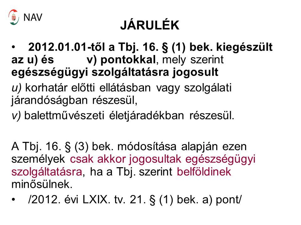 JÁRULÉK 2012.01.01-től a Tbj. 16. § (1) bek. kiegészült az u) és v) pontokkal, mely szerint egészségügyi szolgáltatásra jogosult.