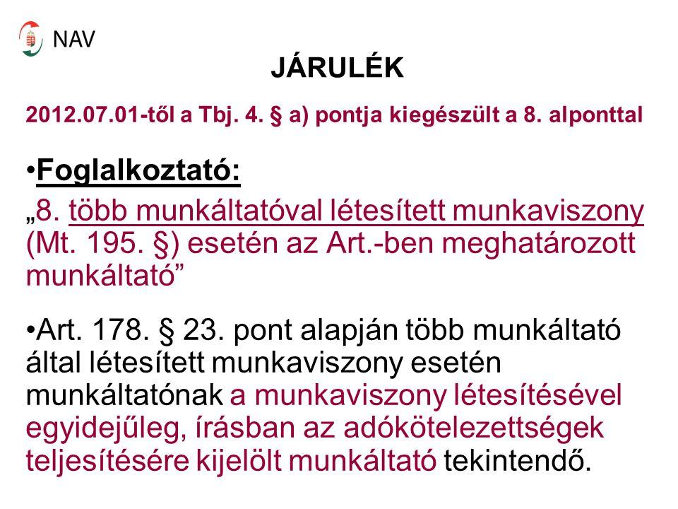 JÁRULÉK 2012.07.01-től a Tbj. 4. § a) pontja kiegészült a 8. alponttal. Foglalkoztató: