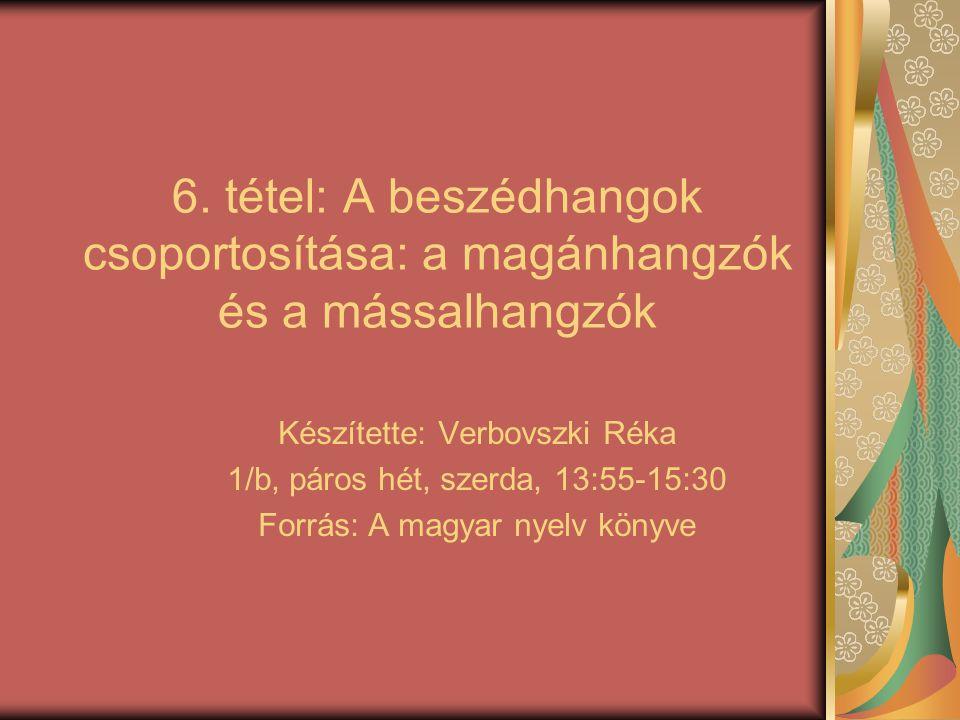 6. tétel: A beszédhangok csoportosítása: a magánhangzók és a mássalhangzók