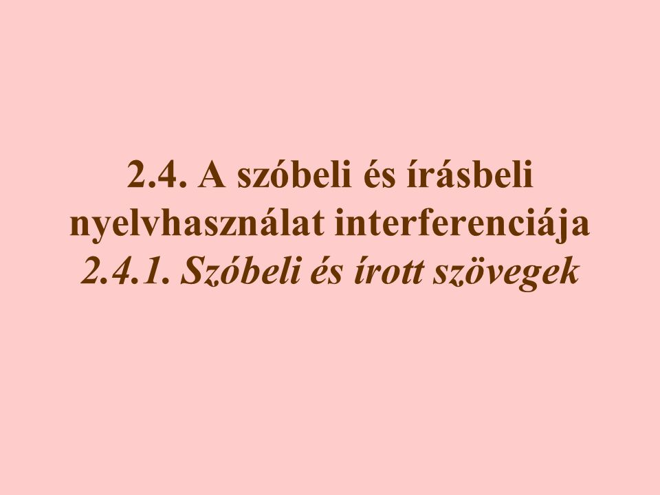 2. 4. A szóbeli és írásbeli nyelvhasználat interferenciája 2. 4. 1