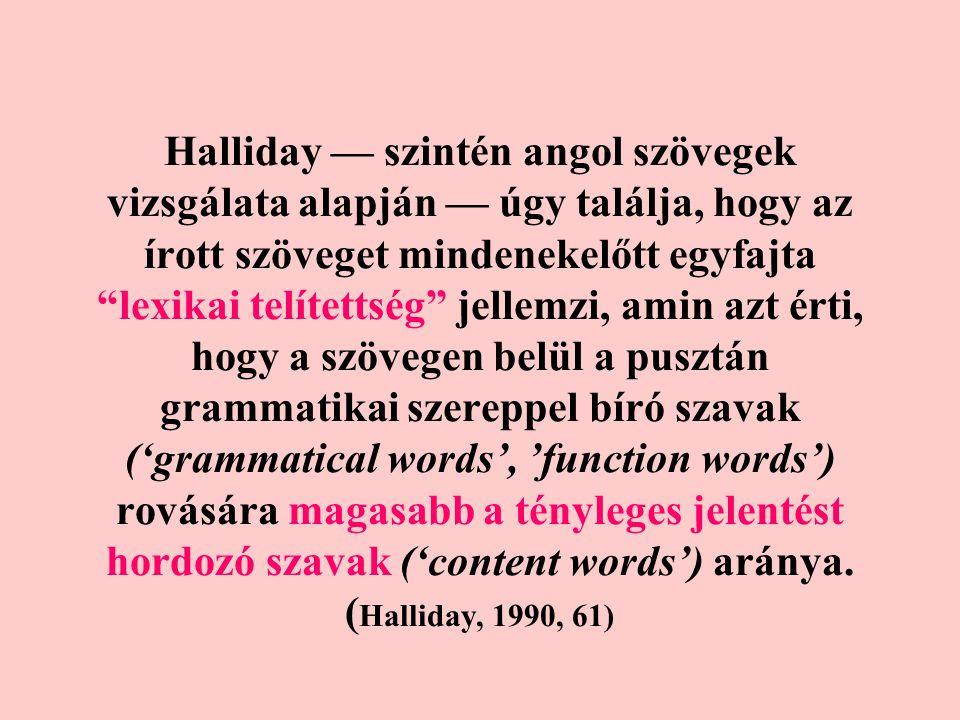 Halliday — szintén angol szövegek vizsgálata alapján — úgy találja, hogy az írott szöveget mindenekelőtt egyfajta lexikai telítettség jellemzi, amin azt érti, hogy a szövegen belül a pusztán grammatikai szereppel bíró szavak ('grammatical words', 'function words') rovására magasabb a tényleges jelentést hordozó szavak ('content words') aránya.