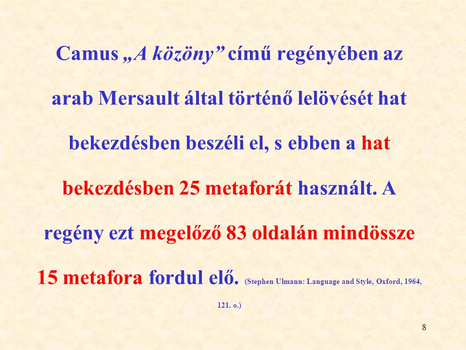 """Camus """"A közöny című regényében az arab Mersault által történő lelövését hat bekezdésben beszéli el, s ebben a hat bekezdésben 25 metaforát használt."""