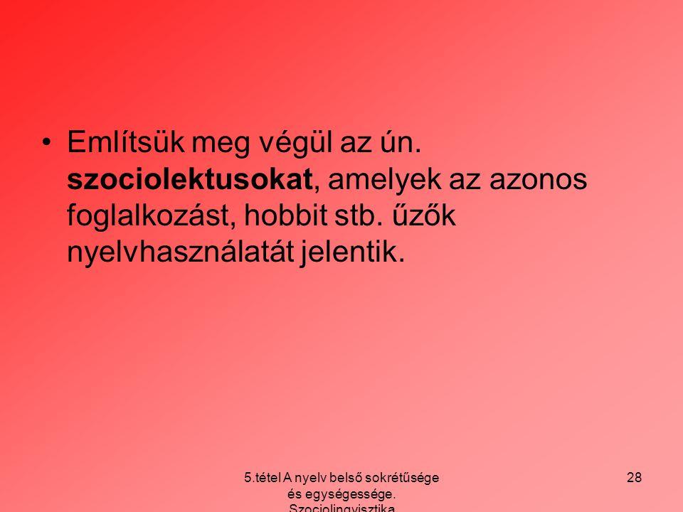 5.tétel A nyelv belső sokrétűsége és egységessége. Szociolingvisztika