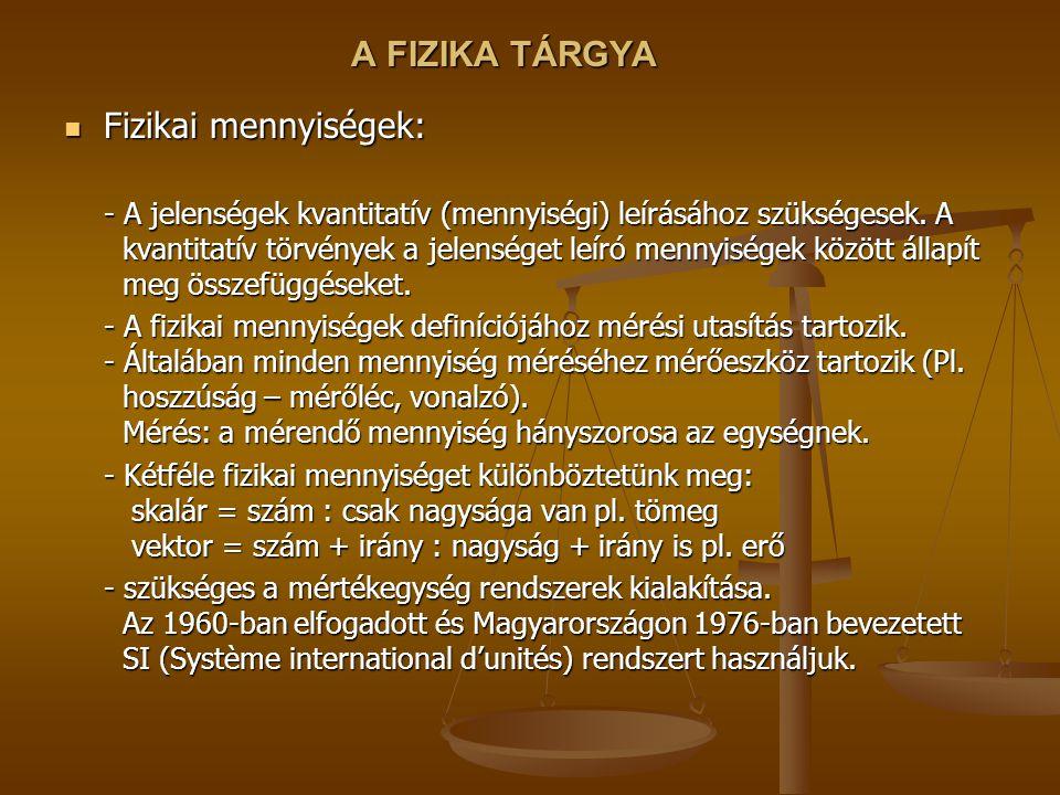 A FIZIKA TÁRGYA Fizikai mennyiségek: