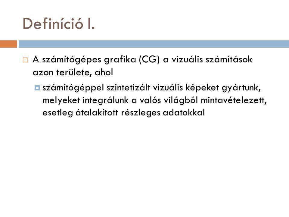 Definíció I. A számítógépes grafika (CG) a vizuális számítások azon területe, ahol.