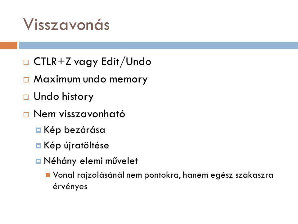 Visszavonás CTLR+Z vagy Edit/Undo Maximum undo memory Undo history