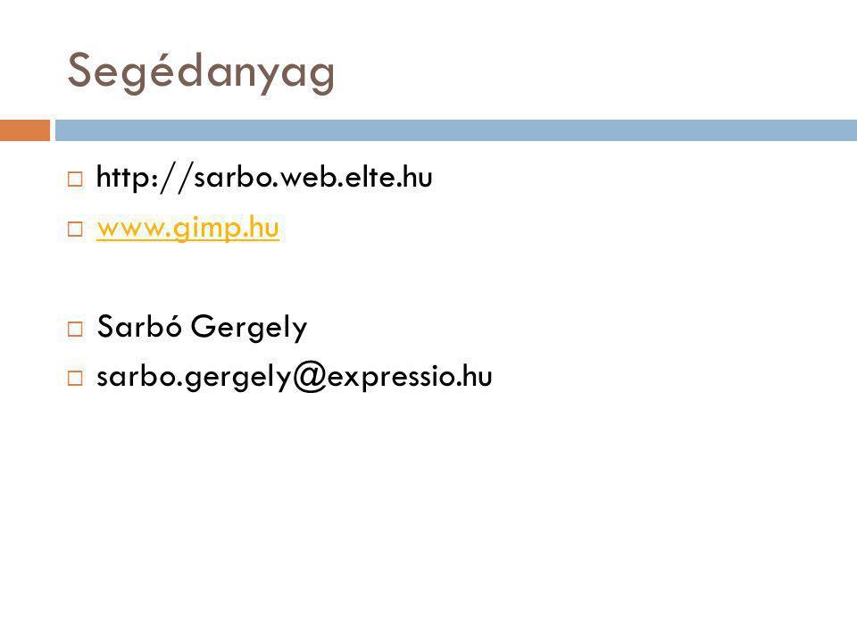 Segédanyag http://sarbo.web.elte.hu www.gimp.hu Sarbó Gergely