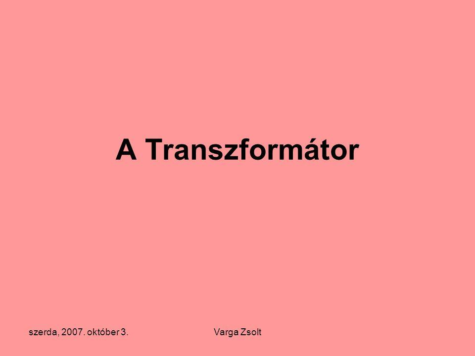 A Transzformátor szerda, 2007. október 3. Varga Zsolt