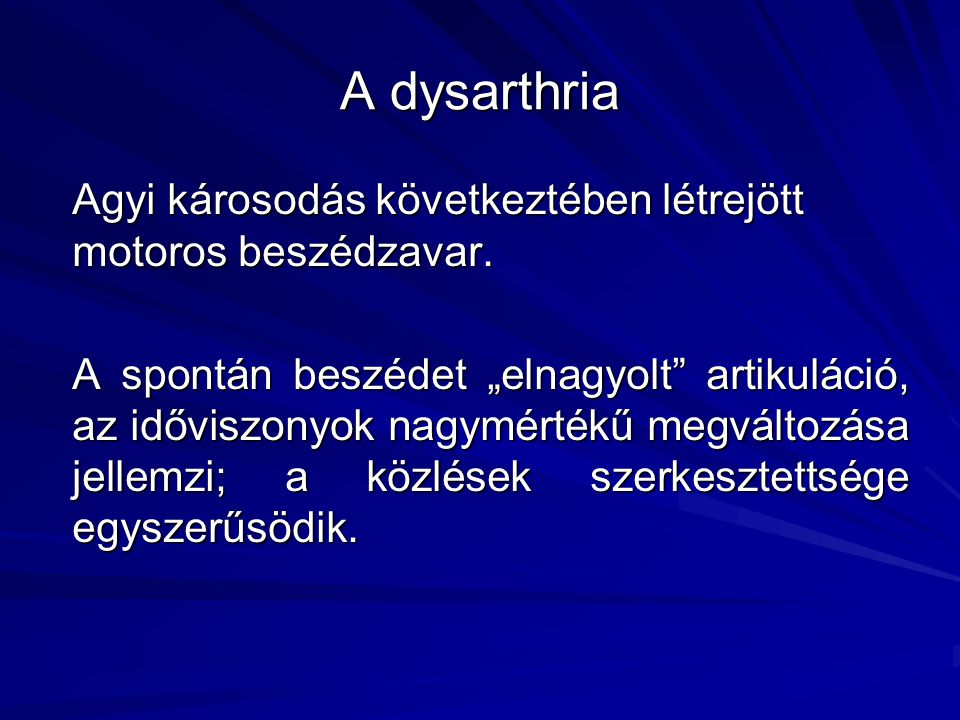 A dysarthria Agyi károsodás következtében létrejött motoros beszédzavar.