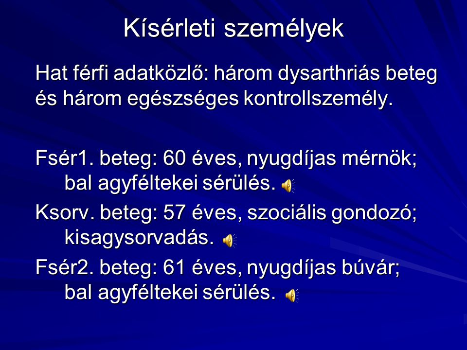 Kísérleti személyek Hat férfi adatközlő: három dysarthriás beteg és három egészséges kontrollszemély.