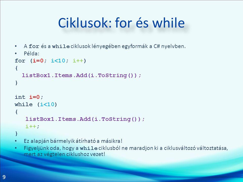 Ciklusok: for és while A for és a while ciklusok lényegében egyformák a C# nyelvben. Példa: for (i=0; i<10; i++)