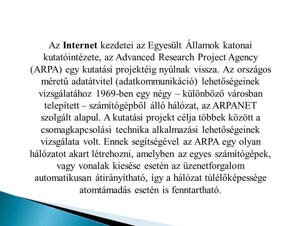 Az Internet kezdetei az Egyesült Államok katonai kutatóintézete, az Advanced Research Project Agency (ARPA) egy kutatási projektéig nyúlnak vissza.