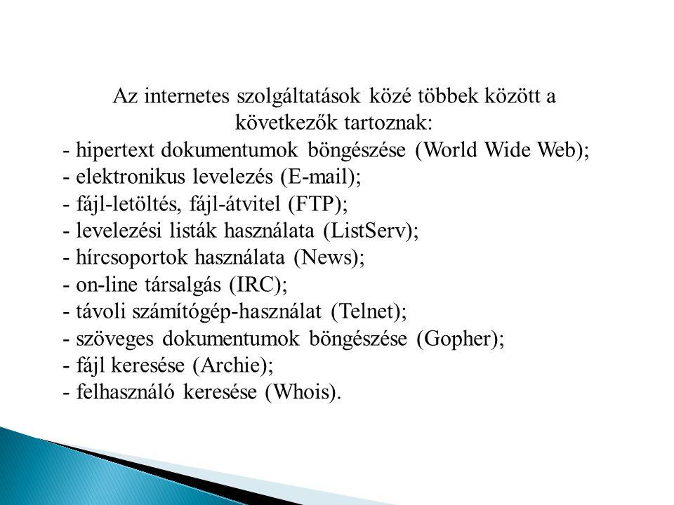- hipertext dokumentumok böngészése (World Wide Web);