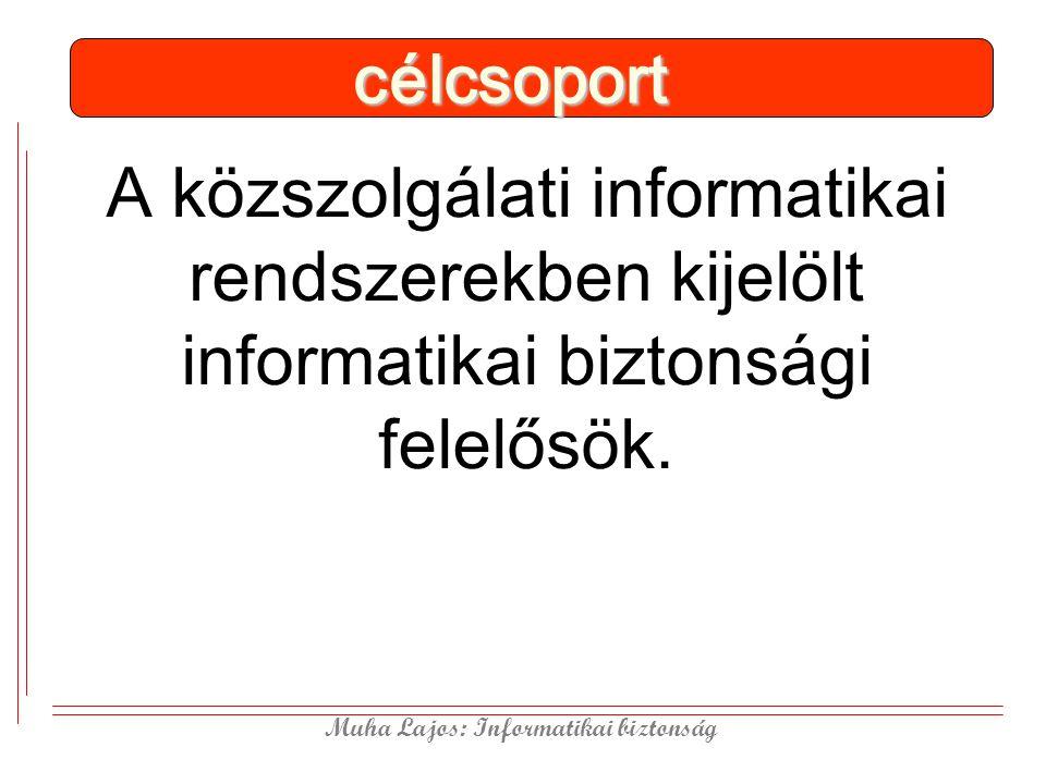 célcsoport A közszolgálati informatikai rendszerekben kijelölt informatikai biztonsági felelősök.
