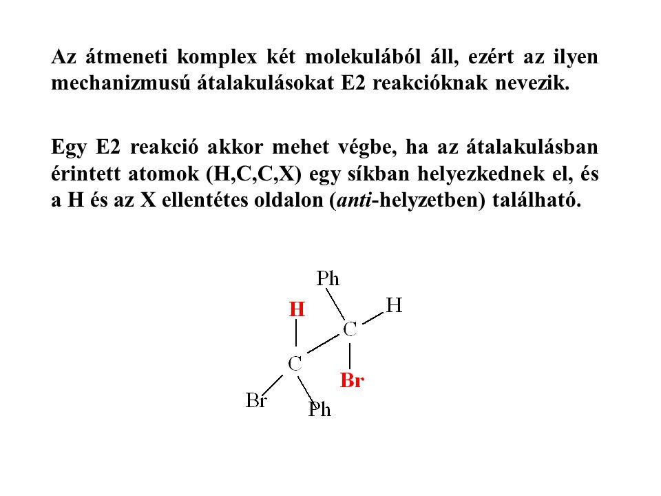 Az átmeneti komplex két molekulából áll, ezért az ilyen mechanizmusú átalakulásokat E2 reakcióknak nevezik.