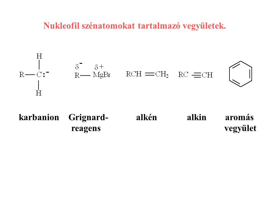 Nukleofil szénatomokat tartalmazó vegyületek.