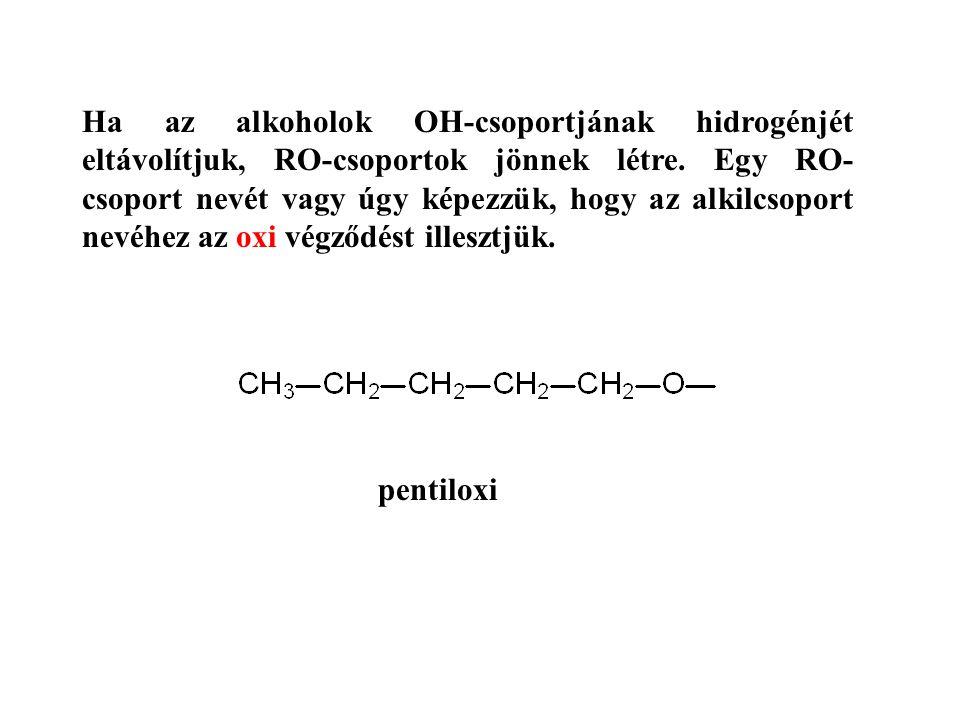 Ha az alkoholok OH-csoportjának hidrogénjét eltávolítjuk, RO-csoportok jönnek létre. Egy RO-csoport nevét vagy úgy képezzük, hogy az alkilcsoport nevéhez az oxi végződést illesztjük.