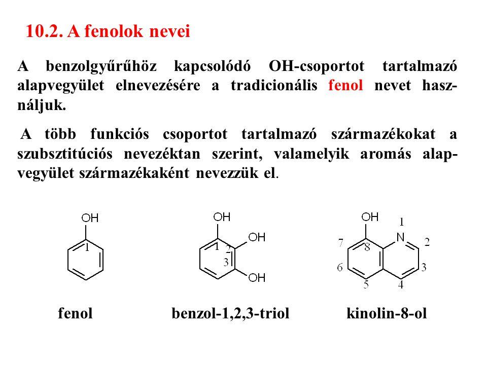 10.2. A fenolok nevei A benzolgyűrűhöz kapcsolódó OH-csoportot tartalmazó alapvegyület elnevezésére a tradicionális fenol nevet hasz-náljuk.