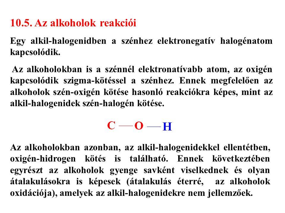 10.5. Az alkoholok reakciói Egy alkil-halogenidben a szénhez elektronegatív halogénatom kapcsolódik.
