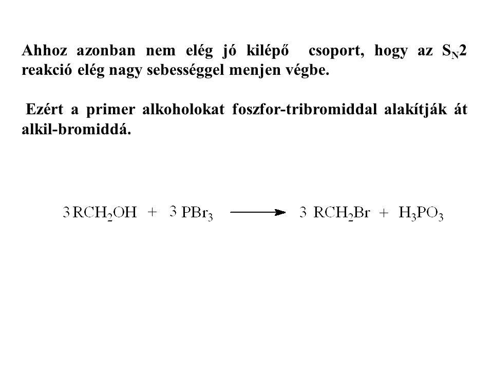 Ahhoz azonban nem elég jó kilépő csoport, hogy az SN2 reakció elég nagy sebességgel menjen végbe.