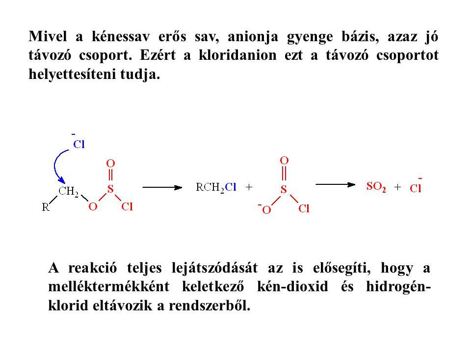 Mivel a kénessav erős sav, anionja gyenge bázis, azaz jó távozó csoport. Ezért a kloridanion ezt a távozó csoportot helyettesíteni tudja.