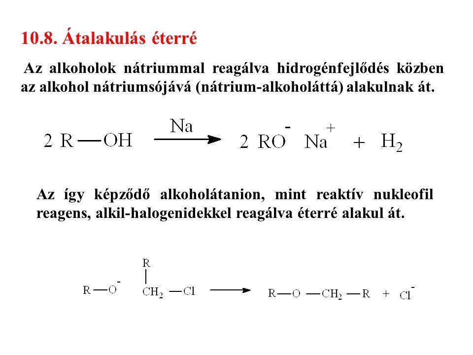 10.8. Átalakulás éterré Az alkoholok nátriummal reagálva hidrogénfejlődés közben az alkohol nátriumsójává (nátrium-alkoholáttá) alakulnak át.