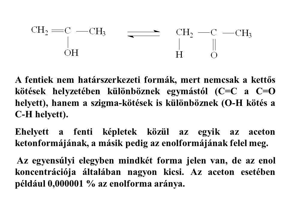 A fentiek nem határszerkezeti formák, mert nemcsak a kettős kötések helyzetében különböznek egymástól (C=C a C=O helyett), hanem a szigma-kötések is különböznek (O-H kötés a C-H helyett).