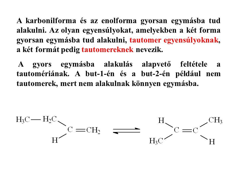A karbonilforma és az enolforma gyorsan egymásba tud alakulni