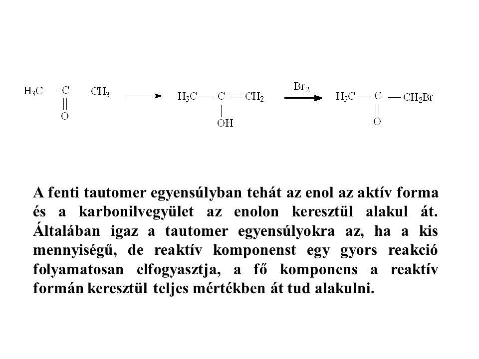 A fenti tautomer egyensúlyban tehát az enol az aktív forma és a karbonilvegyület az enolon keresztül alakul át.