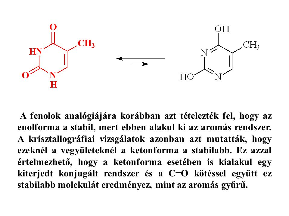 A fenolok analógiájára korábban azt tételezték fel, hogy az enolforma a stabil, mert ebben alakul ki az aromás rendszer.