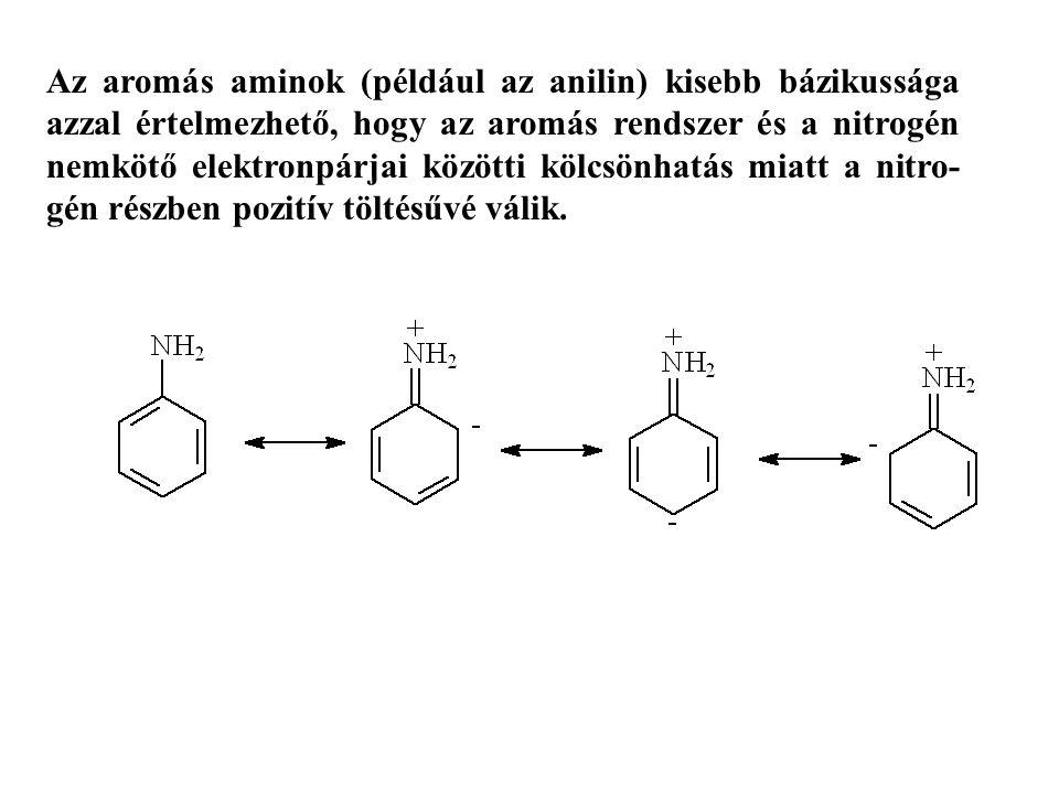 Az aromás aminok (például az anilin) kisebb bázikussága azzal értelmezhető, hogy az aromás rendszer és a nitrogén nemkötő elektronpárjai közötti kölcsönhatás miatt a nitro-gén részben pozitív töltésűvé válik.