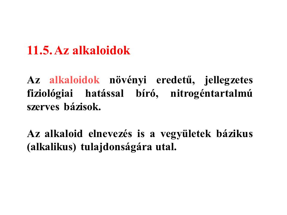 11.5. Az alkaloidok Az alkaloidok növényi eredetű, jellegzetes fiziológiai hatással bíró, nitrogéntartalmú szerves bázisok.