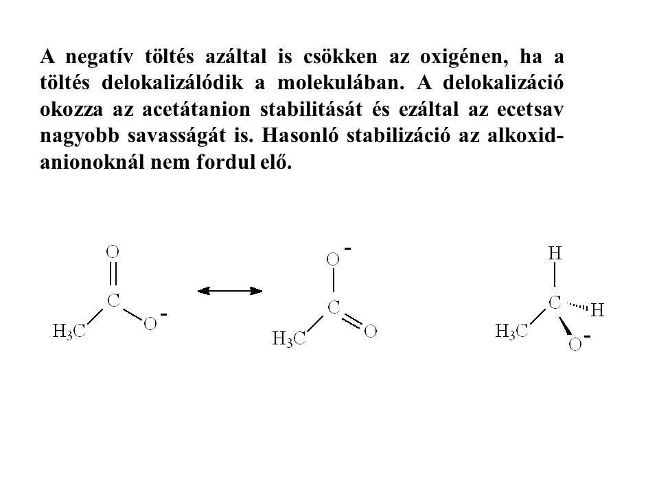 A negatív töltés azáltal is csökken az oxigénen, ha a töltés delokalizálódik a molekulában.