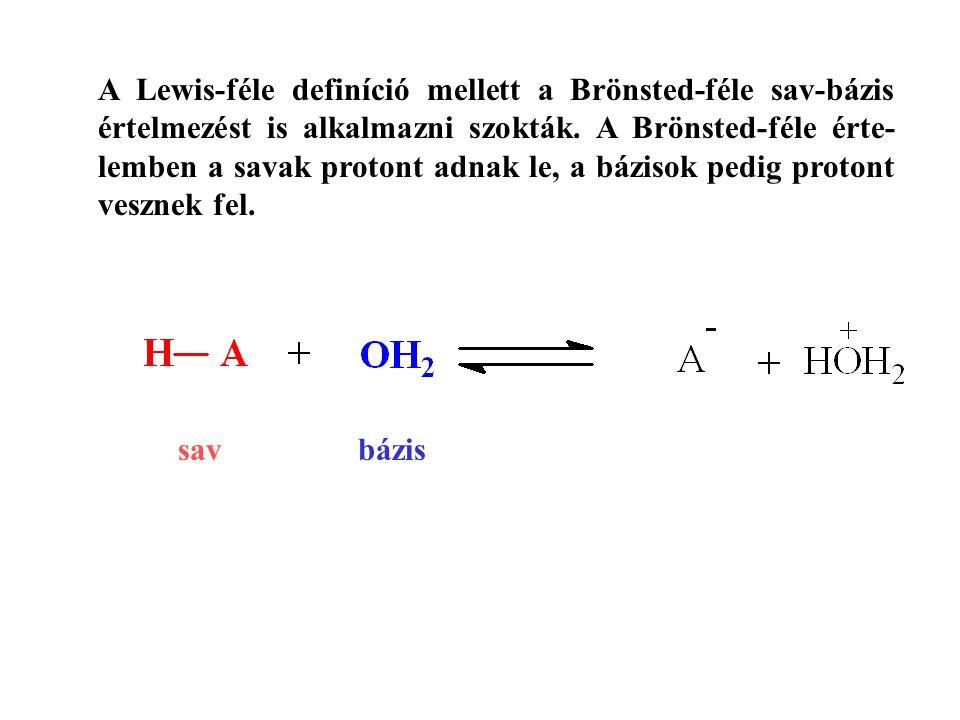 A Lewis-féle definíció mellett a Brönsted-féle sav-bázis értelmezést is alkalmazni szokták. A Brönsted-féle érte-lemben a savak protont adnak le, a bázisok pedig protont vesznek fel.