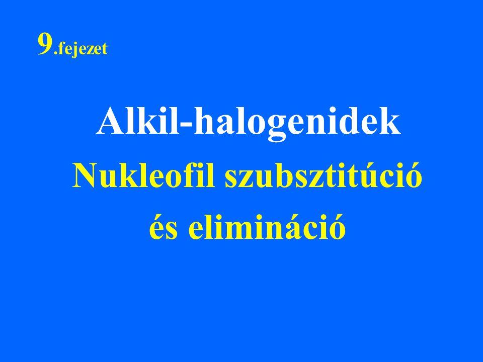 Alkil-halogenidek Nukleofil szubsztitúció és elimináció