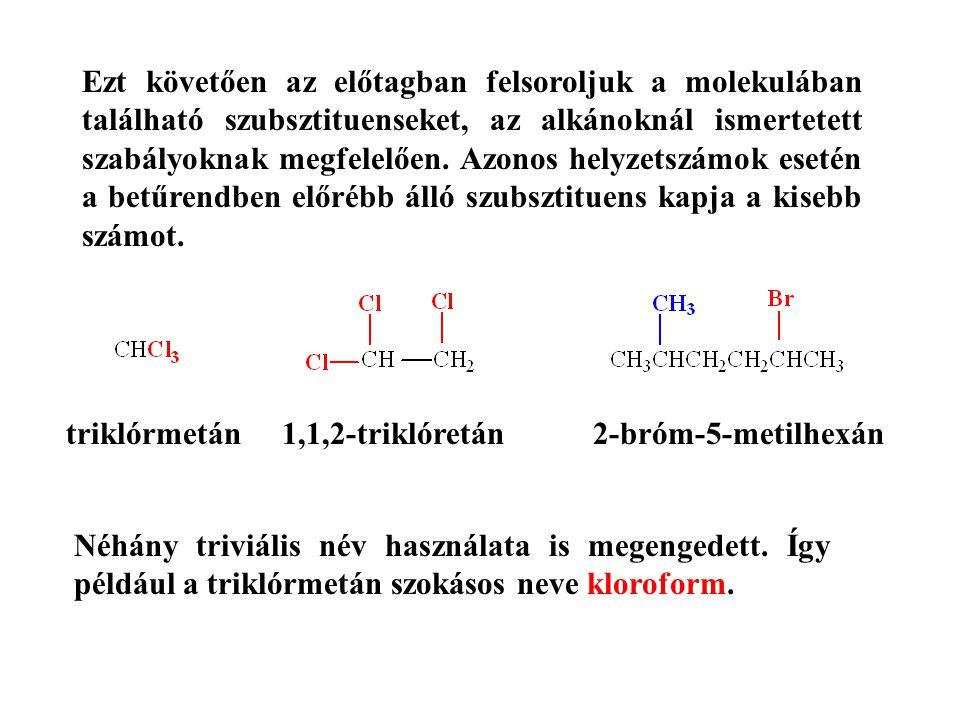Ezt követően az előtagban felsoroljuk a molekulában található szubsztituenseket, az alkánoknál ismertetett szabályoknak megfelelően. Azonos helyzetszámok esetén a betűrendben előrébb álló szubsztituens kapja a kisebb számot.